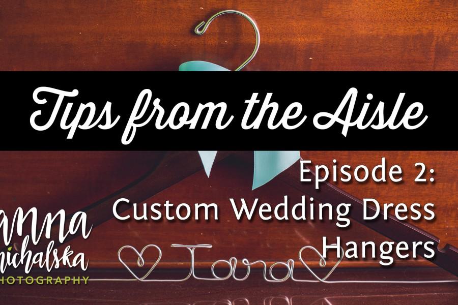 custom wedding dress hangers { tips from the aisle }