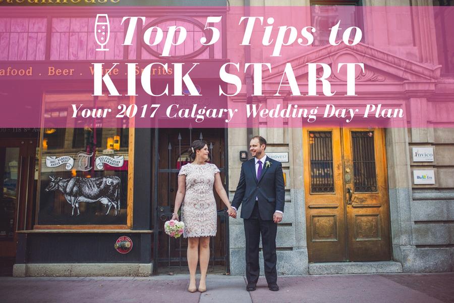 5 Tips To Kick Start Your 2017 Calgary Wedding Day Plan